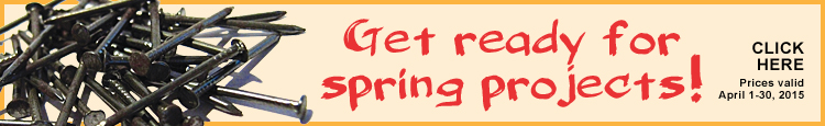 Get Ready for Spring Projects! Prices valid April 1-30, 2015