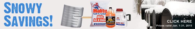SNOWY SAVINGS! Rock Salt, Calcium Chloride, Snow Shovels, De-Icer. Prices valid January 1-31, 2015